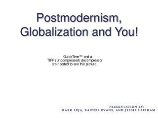 Postmodernism, Globalization and You!