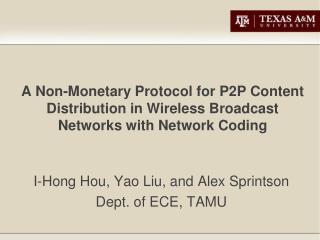 I-Hong  Hou , Yao Liu, and Alex  Sprintson Dept. of ECE, TAMU