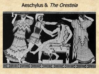 Aeschylus &  The Oresteia