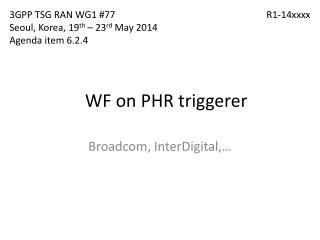 WF on PHR  triggerer