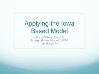 Applying the Iowa Based Model