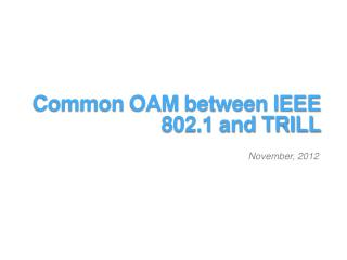 Common  OAM  between IEEE  802.1 and TRILL