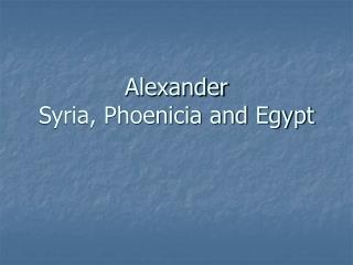 Alexander Syria, Phoenicia and Egypt