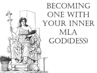 Becoming One with Your Inner MLA God( dess )