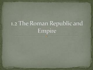 1.2 The Roman Republic and Empire