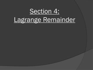 Section 4:  Lagrange Remainder