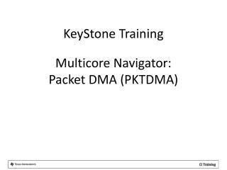 Multicore Navigator: Packet DMA (PKTDMA)