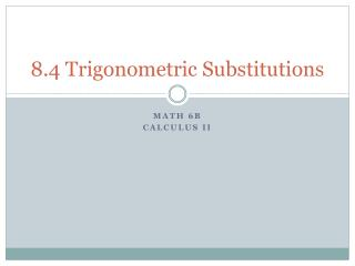8.4 Trigonometric Substitutions