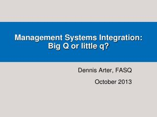Management Systems Integration:  Big Q or little q?