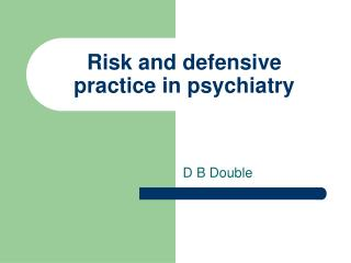 Risk and defensive  practice in psychiatry