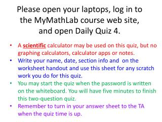 Please open your laptops, log in to the MyMathLab course web site, and open Daily Quiz  4 .