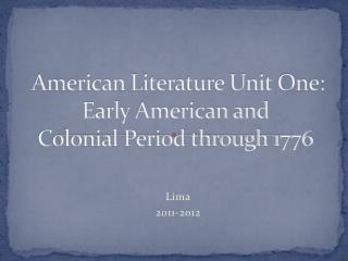 American Literature Unit  One:  Early American and  Colonial Period through 1776
