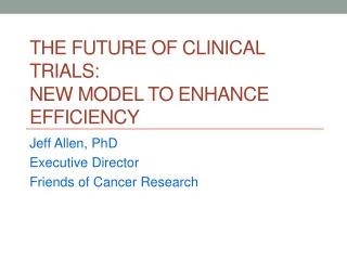 The Future of Clinical Trials: New Model to Enhance Efficiency
