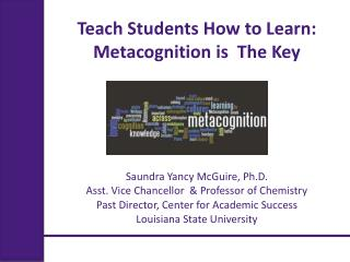 Teach Students How to Learn: Metacognition is  The Key