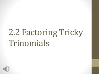 2.2 Factoring Tricky Trinomials