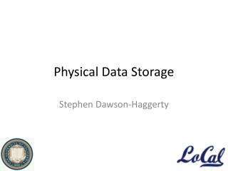 Physical Data Storage