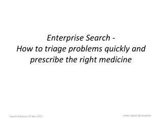Enterprise  Search - How  to triage problems quickly and prescribe the right medicine