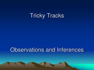 Tricky  Tracks Observations and Inferences