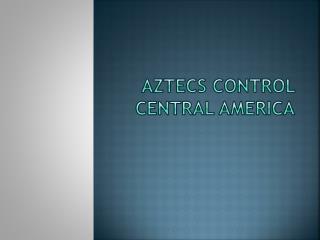 Aztecs Control Central America