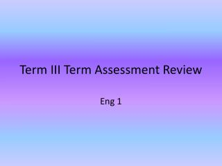 Term III Term Assessment Review