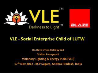 VLE - Social Enterprise Child of LUTW Dr . Dave  Irvine- Halliday  and  Sridhar Ponugupati