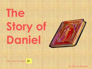 The  Story  of  Daniel Click here to begin!