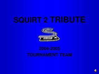SQUIRT 2  TRIBUTE