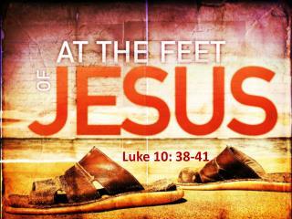 Luke 10: 38-41