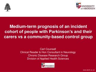 Carl Counsell Clinical Reader & Hon Consultant in Neurology Chronic Disease Research Group