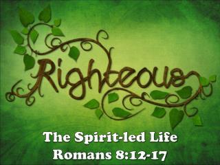 The Spirit-led Life Romans 8:12-17