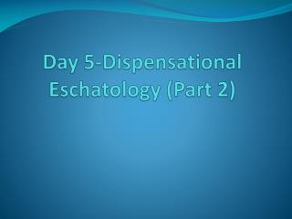Day 5-Dispensational Eschatology (Part 2)