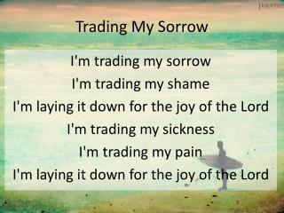 Trading My  Sorrow