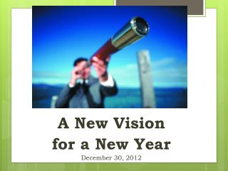 A New Vision  for a New Year December  30, 2012