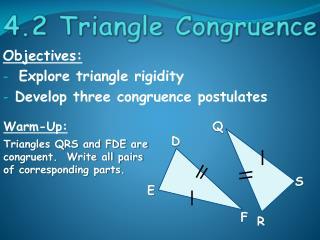 Objectives: Explore triangle rigidity Develop three congruence postulates