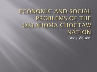 Economic and social problems of the Oklahoma Choctaw Nation