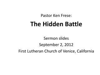 Pastor Ken Frese: The Hidden Battle Sermon slides September 2, 2012