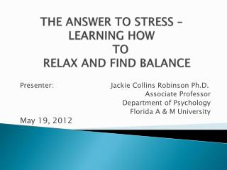 THE ANSWER TO STRESS –  LEARNING HOW       TO    RELAX AND FIND BALANCE