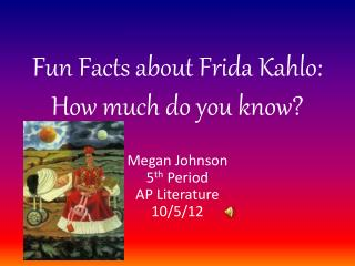 Fun Facts about  Frida  Kahlo: How much do you know?