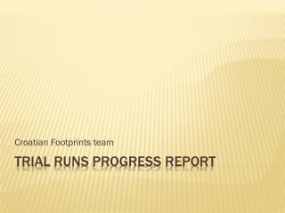TRIal runs  PROGRESS REPORT