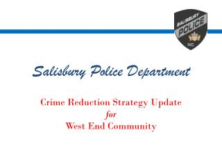 Salisbury Police Department  Crime Reduction Strategy Update for West End Community