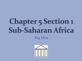 Chapter  5 Section 1 Sub-Saharan Africa