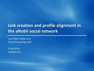 Link creation and profile alignment in the  aNobii  social network