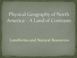 Physical Geography of North America – A Land of Contrasts
