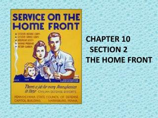CHAPTER  10   SECTION  2 THE HOME FRONT