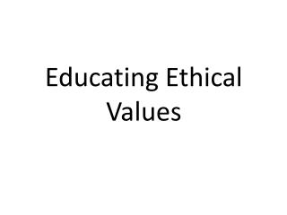 Educating Ethical Values