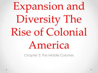 Expansion and Diversity The Rise of Colonial America