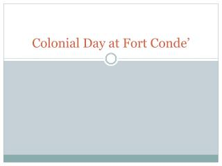 Colonial Day at Fort  Conde '