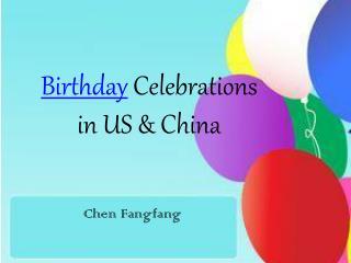 Birthday  Celebrations in US & China