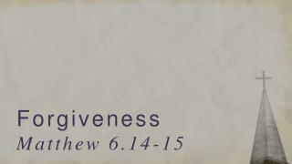 Forgiveness Matthew 6.14-15