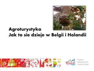 Agroturystyka Jak  to  sie dzieje  w  B elgii  i  Holandii